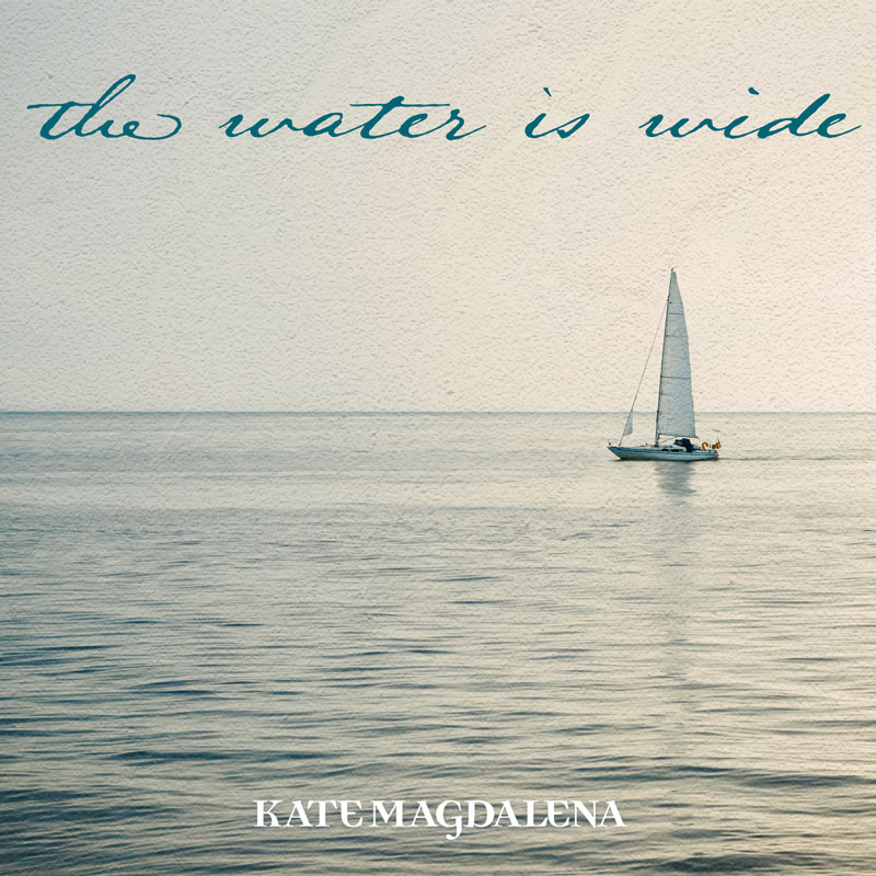 The Water Is Wide - Kate Magdalena
